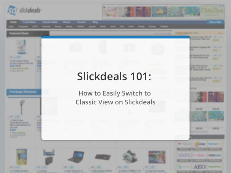 Slickdeals 101: How to Easily Switch to Classic View on Slickdeals ...