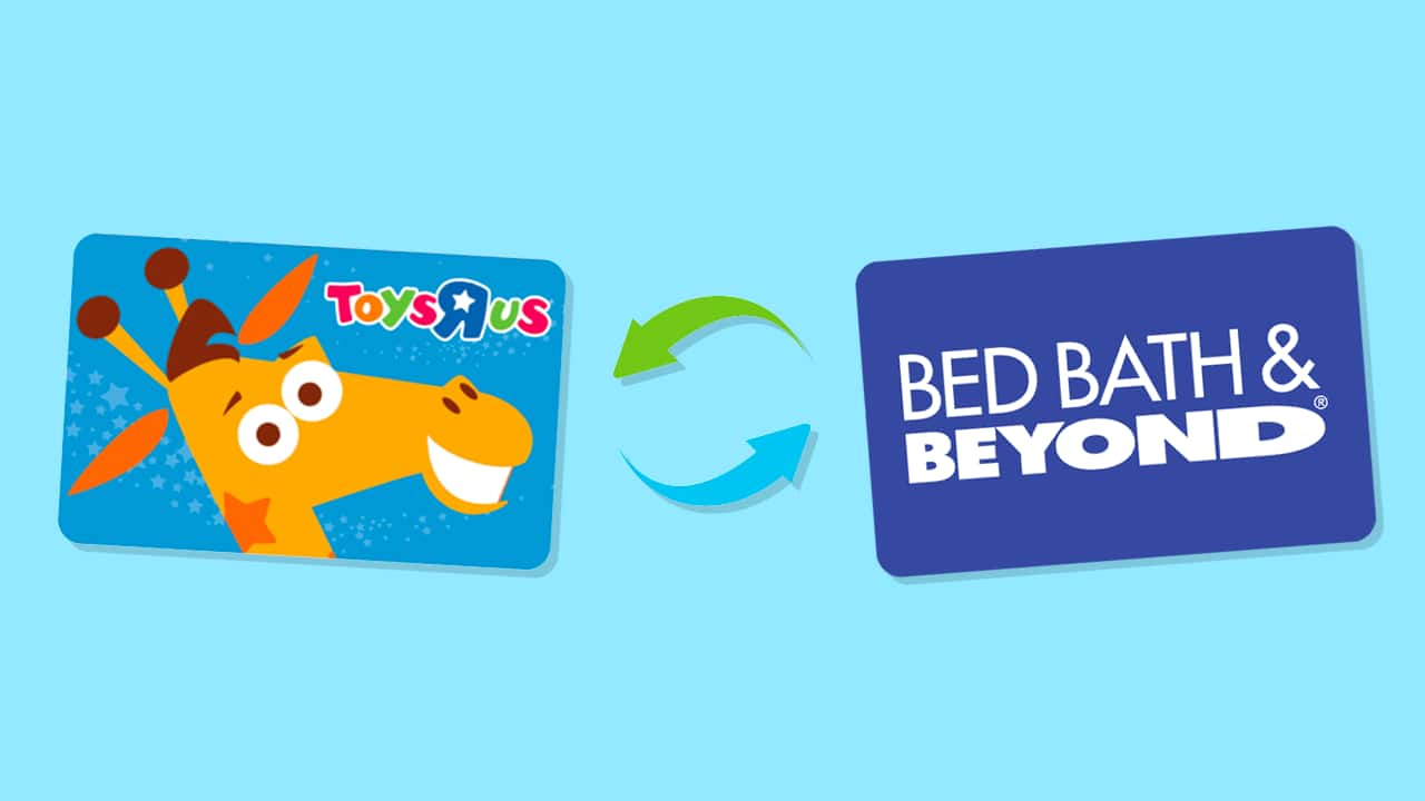 Trade in a Toys R Us Gift Card for Bed Bath & Beyond Store Credit ...